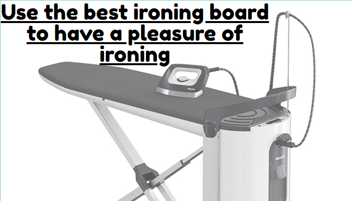 Use the best ironing board to have a pleasure of ironing