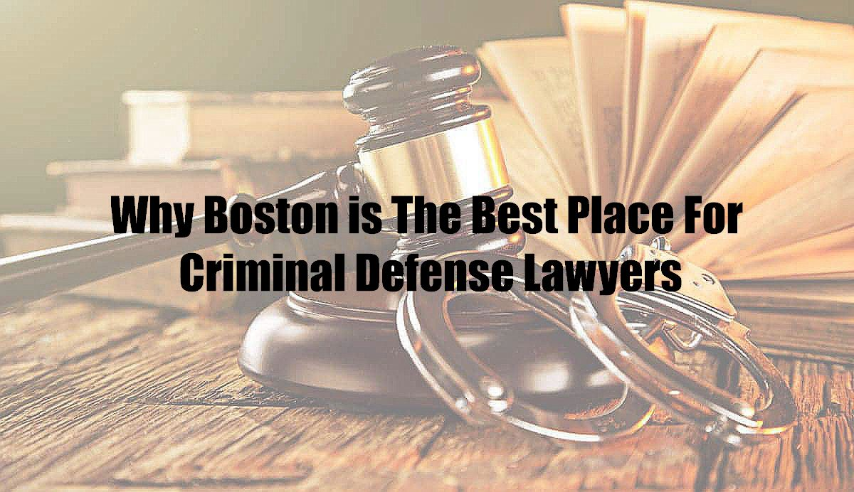 Why Boston is The Best Place For Criminal Defense Lawyers