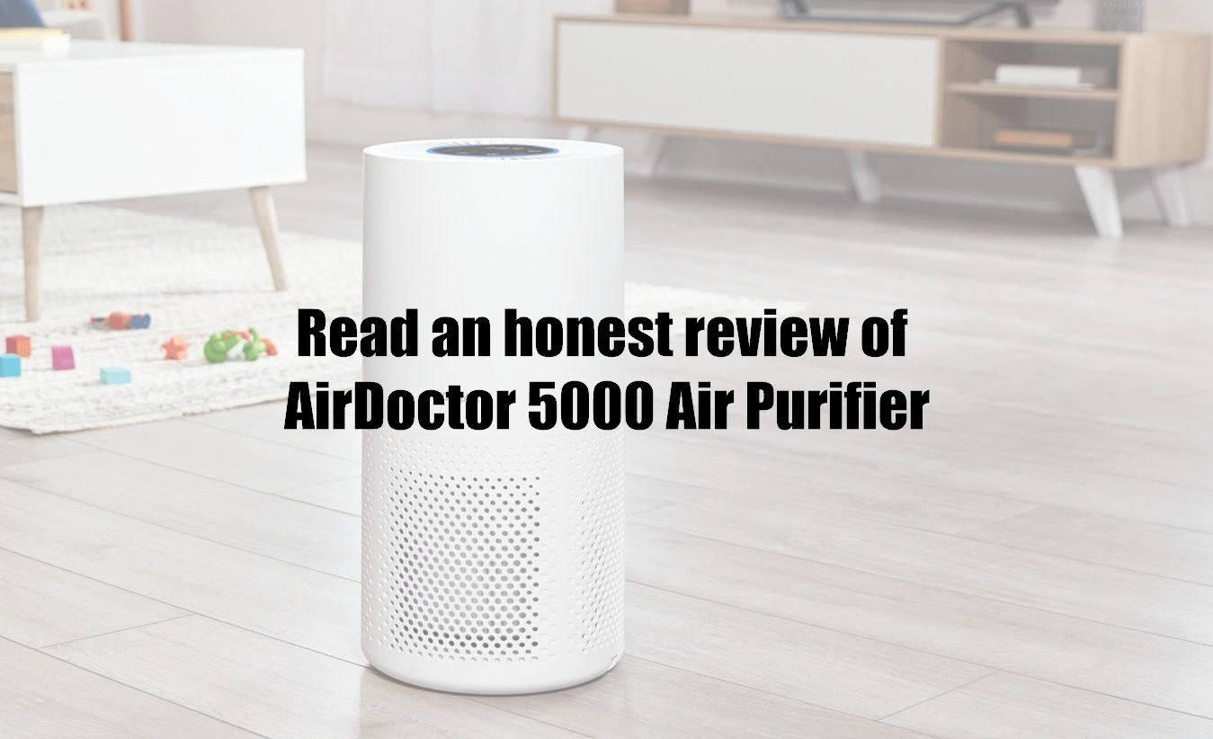 Read an honest review of AirDoctor 5000 Air Purifier