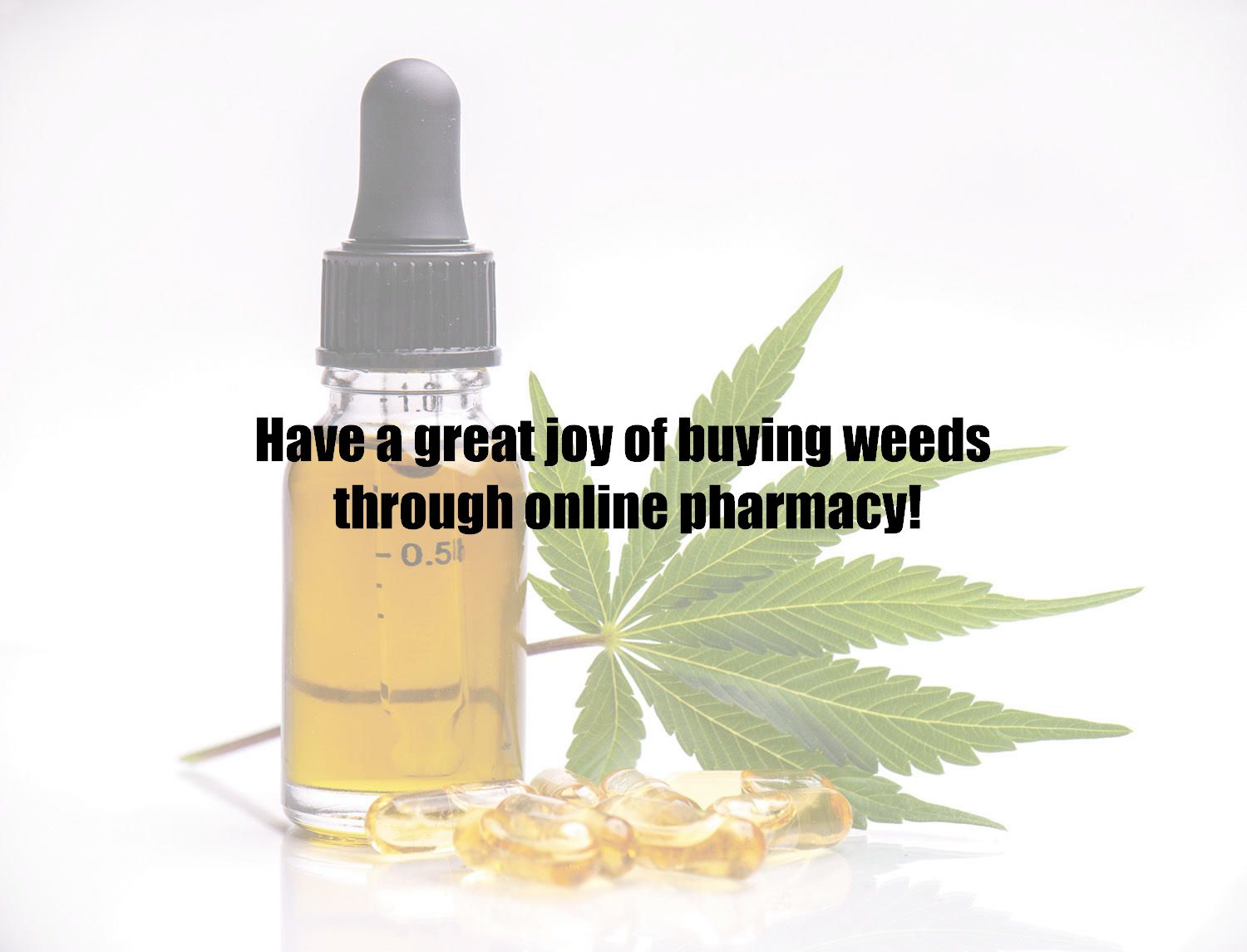 Have a great joy of buying weeds through online pharmacy!